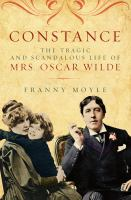 Constance [electronic resource] : the tragic and scandalous life of Mrs Oscar Wilde