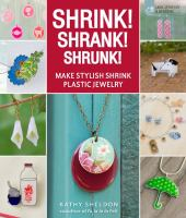 Cover of the book Shrink! Shrank! Shrunk! : make stylish shrink plastic jewelry