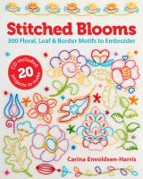 Cover of the book Stitched blooms : 300 floral, leaf, & border motifs to embroider