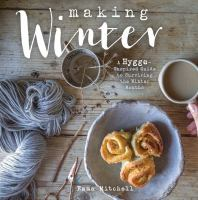 Making winter : a hygge-inspired guide for surviving the winter months
