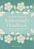 The bride's essential bridesmaid's handbook : savvy advice, sensational showers, and secrets to success