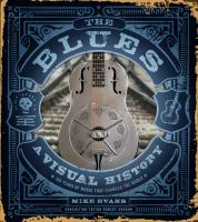 The blues : a visual history : 100 years of music that changed the world