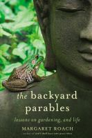 The backyard parables : lessons on gardening, and life