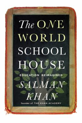 Cover Image for The One World Schoolhouse: Education Reimagined by Salman Khan