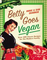 Betty goes vegan : 500 classic recipes for the modern family