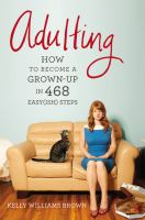 Adulting : how to become a grown-up in 468 easy(ish) steps
