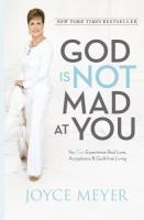 God is not mad at you : you can experience real love, acceptance & guilt-free living