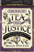 The way of tea and justice : rescuing the world's favorite beverage from its violent history