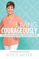 Living courageously : you can face anything, just do it afraid