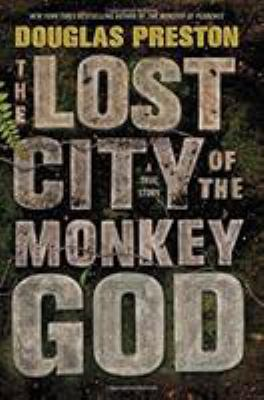 Cover Image for The Lost City of the Monkey God: A True Story by Douglas Preston