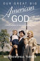 Our great big American God : a short history of our ever-growing deity