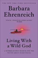Cover of the book Living with a wild god : a nonbeliever's search for the truth about everything