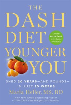 Cover Image for The DASH Diet Younger You: Shed 20 Years – and Pounds – In Just 10 Weeks by Marla Heller