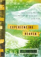 Experiencing Heaven : true stories, prayers, and promises for every day of the year