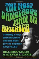The Most Dangerous Man in America: Timothy Leary, Richard Nixon & the Hunt for the Fugitive King of LSD