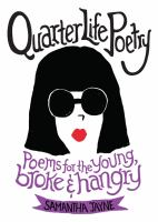 Quarter life poetry : poems for the young, broke and hangry