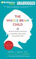 The Whole-brain Child: [12 Revolutionary Strategies to Nurture your Child's Developing Mind]