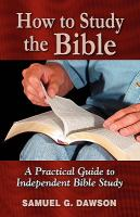 How to study the Bible : a practical guide to independent Bible study