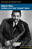 Walk tall : the music &amp; life of Julian &quot;Cannonball&quot; Adderley