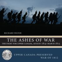 The ashes of war : the fight for Upper Canada, August 1814-March 1815