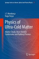 Physics of Ultra-Cold Matter [electronic resource]: Atomic Clouds, Bose Einstein Condensates and Rydberg Plasmas