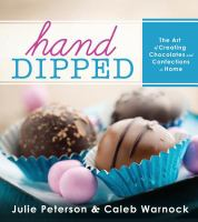 Hand-dipped : the art of creating chocolates and confections at home