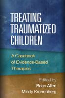 Treating traumatized children : a casebook of evidence-based therapies
