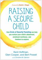 Raising a secure child : how circle of security parenting can help you nurture your child's attachment, emotional resilience, and freedom to explore