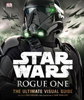 Star wars: Rogue one : the ultimate visual guide