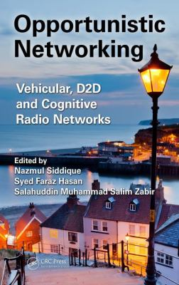 Book cover for Opportunistic networking [electronic resource] : vehicular, D2D and cognitive radio networks / edited by Nazmul Siddique, Syed Faraz Hasan, Salahuddin Muhammad Salim Zabir