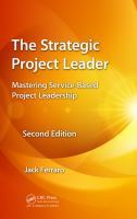The strategic project leader [electronic resource] : mastering service-based project leadership