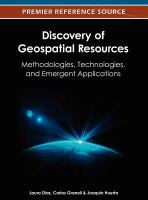 Discovery of geospatial resources : methodologies, technologies, and emergent applications