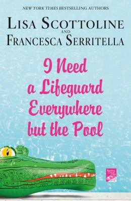 Cover Image for I Need a Lifeguard Everywhere but the Pool by Scottoline