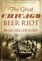 The great Chicago beer riot : how lager struck a blow for liberty