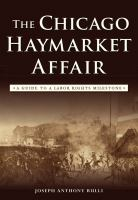 The Chicago Haymarket affair : a guide to a labor rights milestone