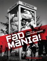Fad Mania! : a history of American crazes