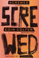 Screwed : a novel / Eoin Colfer.