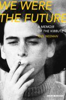 We were the future : a memoir of the kibbutz