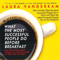 What the most successful people do before breakfast [sound recording] : and two other short guides to achieving more at work and at home