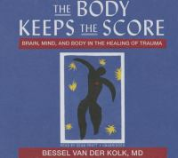 The Body Keeps the Score: [brain, Mind, and Body in the Healing of Trauma]