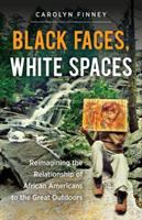 Black faces, white spaces : reimagining the relationship of African Americans to the great outdoors