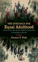 The struggle for equal adulthood : gender, race, age, and the fight for citizenship in the antebellum America