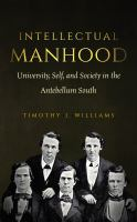 Intellectual manhood : university, self, and society in the antebellum South