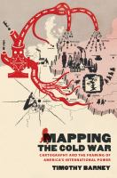 Mapping the Cold War : cartography and the framing of America's international power