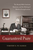 Guaranteed pure : the Moody Bible Institute, business, and the making of modern evangelicalism