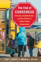 The end of consensus : diversity, neighborhoods, and the politics of public school assignments