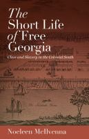 The short life of free Georgia : class and slavery in the colonial South