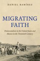 Migrating faith : Pentecostalism in the United States and Mexico in the twentieth century