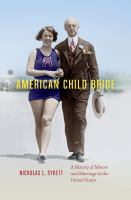 American child bride : a history of minors and marriage in the United States /