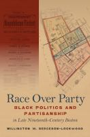 Race over party : black politics and partisanship in late nineteenth-century Boston /